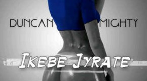 Duncan Mighty – Ikebe Gyrate (Prod by Duncan Mighty)
