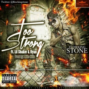 Flowking Stone – Too Strong ft Ryan & Lil Shaker (Prod by Mike Millz)