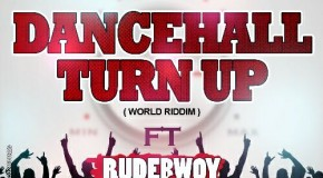 IWAN – Dancehall Turn Up ft Rudebwoy Ranking (World Riddim)