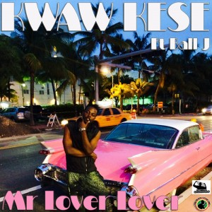 Kwaw Kese – Mr Lover Lover ft Ball J (Prod by Coptic)