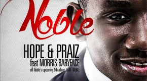 Noble – Hope & Praiz ft Morris Babyface (Prod by Morris Babyface)