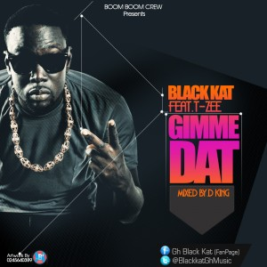 Black Kat – Gimme Dat (Chris Brown Cover) ft T-Zee (Mixed by D King)