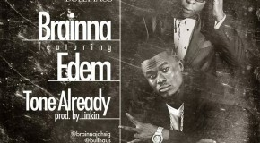 Brainna – Toned Already ft Edem (Prod by Linkin)