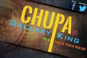 Chupa – Ghetto Youth Prayer ft Galaxy King (Prod by Ray Inc)