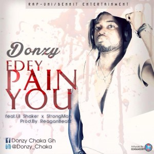 Donzy – Edey Pain You ft Lil Shaker & Strongman (Prod by Reaganbeats)