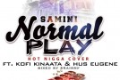 Samini – Normal Play (Hot Nigga Cover) ft Kofi Kinaata & Hus Eugene (Mixed by Brainny Beatz)