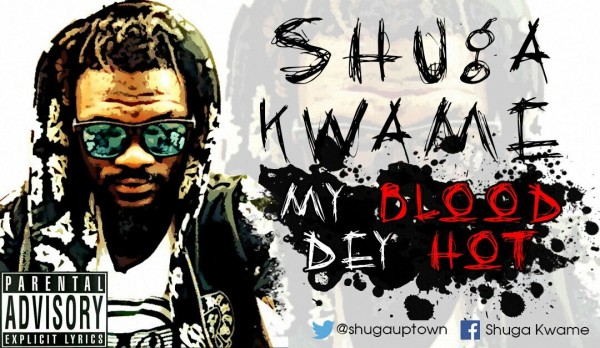 shuga-kwame-my-blood-dey-hot