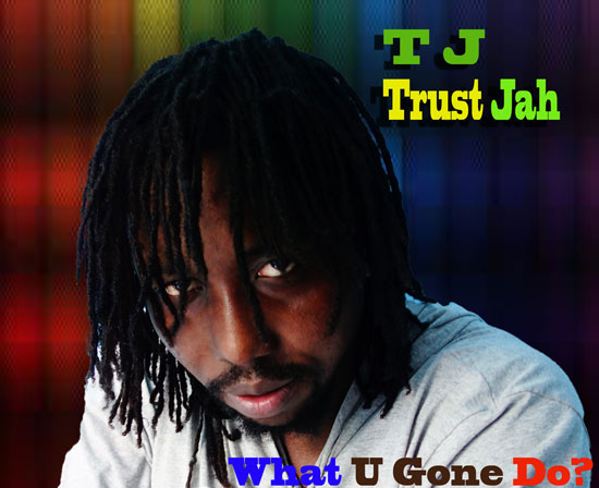 TJ Trust Jah – What U Gone Do (Prod by Mr Prah)