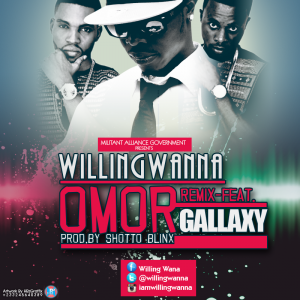 Willing Wanna – Omo (My Baby) ft Gallaxy (Prod by Shottoh Blinqx)