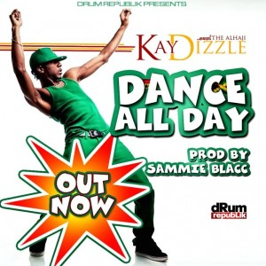 Kay Dizzle – Dance All Day (Prod. By Sammie Blacc)