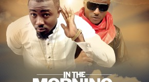 Ice Prince – In the Morning ft Terry G (Prod by Drey Beatz)