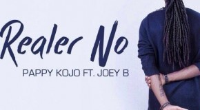 Pappy Kojo – Realer No ft Joey B (Prod by Slimbo)