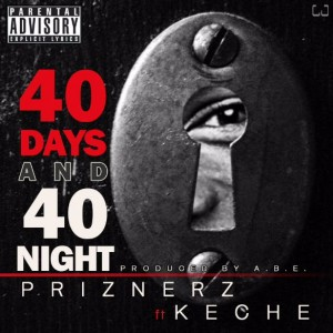 Prizners – 40 Days and 40 Nights ft Keche (Prod by ABE)