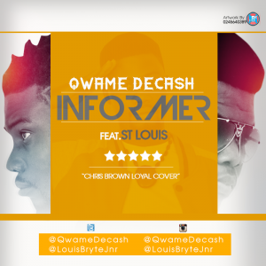 Qwame Decash – Informer (Loyal Cover) ft St Louis (Mixed by HeartBeat)