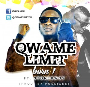 Qwame Limit – Born 1 ft Stonebwoy (Prod by Possigee)