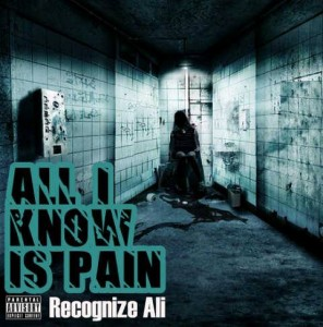 Recognize Ali – All I Know Is Pain (Mixtape)