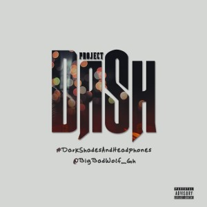 BigBadWolf – ProjectDaSH (#DarkShadesAndHeadPhones)