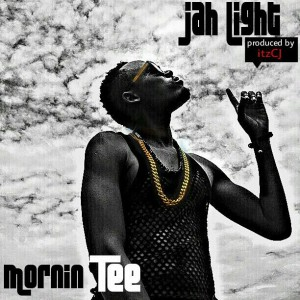 Mornin Tee – Jah Light (Prod by Itz CJ)