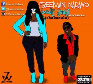 Freeman Nadawo – Body Yaayi (Prod by Unkle Beatz)
