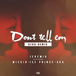 Jeremih – Don't Tell 'Em (Afro Remix) ft Wizkid, Ice Prince & AKA