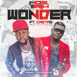 MoeSBW – Wonder ft Castro (Prod by Possigee)