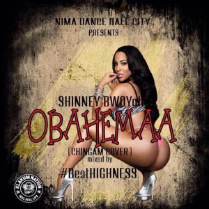 Shinney Bwoy – Obaahemaa (Chingam Cover)(Mixed by BeatHighness)