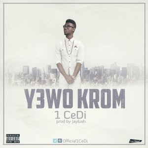 1Cedi – Y3Wo Krom(Prod By Jaylush)