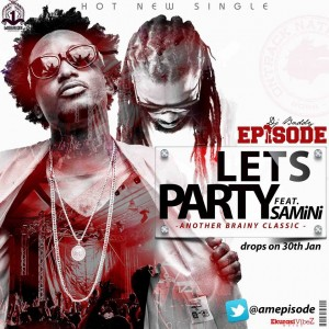 Episode – Let's Party ft Samini (Prod by Brainy Beatz)