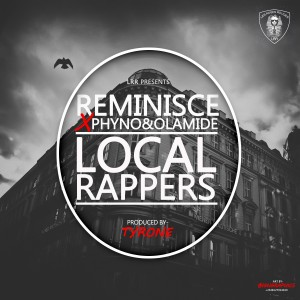 Reminisce – Local Rappers ft Olamide & PhyNo