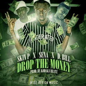 Skin P – Drop the Money ft S.E.N.A & Dollar Bill (Prod by Kodak Beatz)