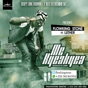 Flowking Stone – Me Kyeakyea ft Luther (Prod by Cabum)