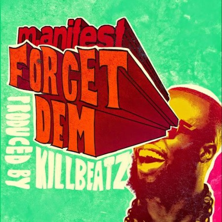 Manifest – Forget Dem (Prod By KillBeatz)