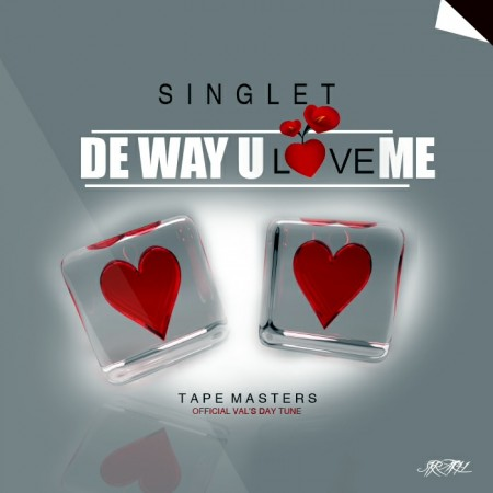 Singlet – De Way U Love Me (Prod by Willis Beatz)