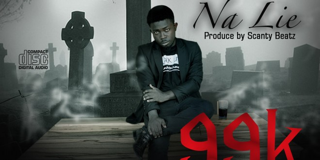 99k – Na Lie (Prod by Scanty Beats)