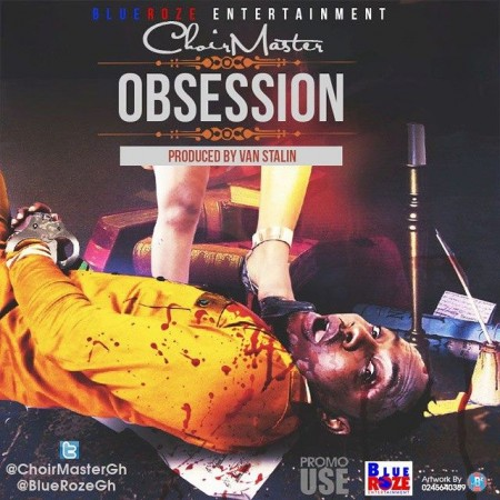 ChoirMaster – Obsession (Prod by Van Stalin)