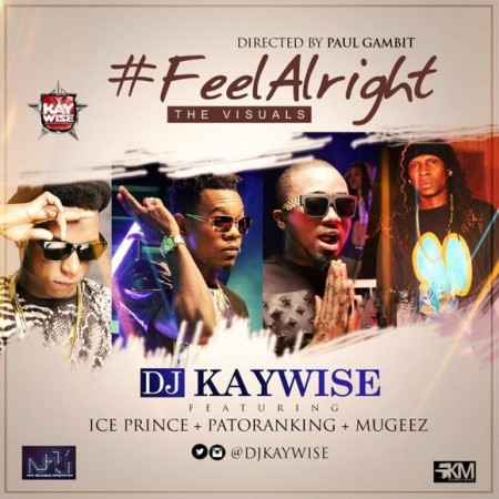 DJ Kaywise – Feel Alright ft. Ice Prince, Patoranking & Mugeez (Official Video)