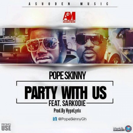 Pope Skinny – Party With Us ft Sarkodie(Prod By Hypelyrix)