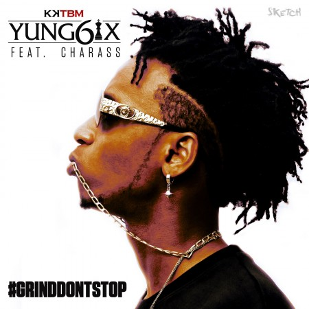 Yung6ix – Grind Don't Stop ft Charass