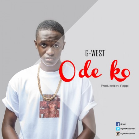 G-West – Ode Ko (Prod By iPappi)