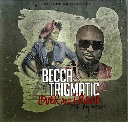 Becca & Trigmatic – Lover And Friend(Prod By Genius Selection)