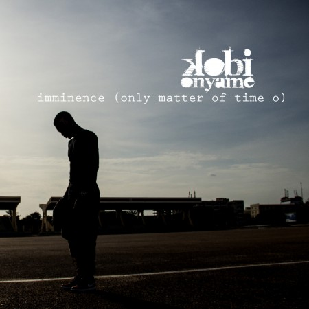 Kobi Onyame – Imminence (Only Matter of Time O)(Official Video)