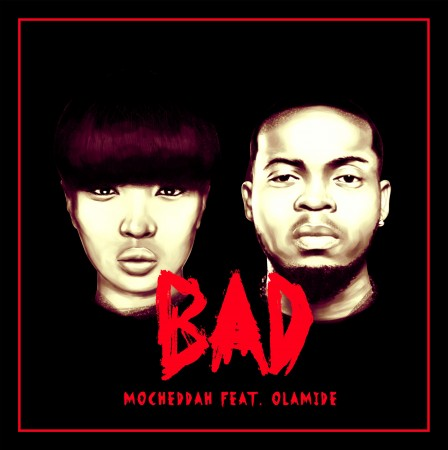 Mo'Cheddah – Bad ft Olamide