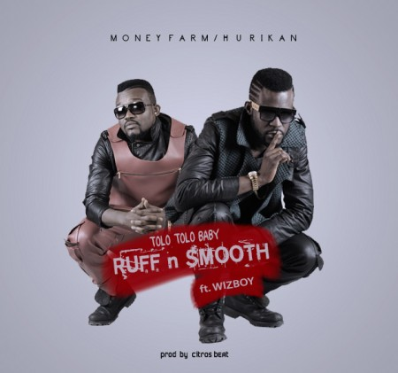 Ruff N Smooth – Tolo Tolo Baby ft Wizboy (Prod by Citros Beat)