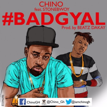 Chino – Bad Gyal (Feat. Stonebwoy) (Prod. By Beatz Dakay)
