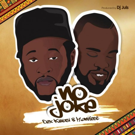 Dex Kwasi – No Joke (Feat. M.anifest) (Prod. By DJ Juls)