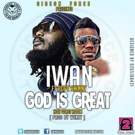 IWAN – God is Great feat. Pope Skinny (Prod by Wenzy)