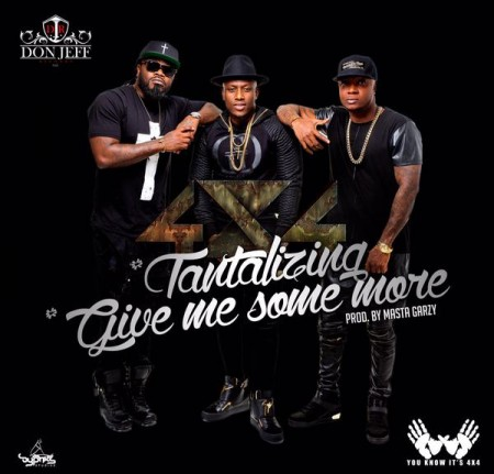 4X4 – Give Me Some More + Tantalizing (Prod By Masta Garzy)