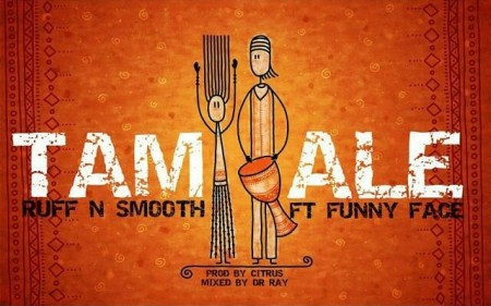 Ruff n Smooth – Tamale feat. Funny Face (Prod by Citrus)