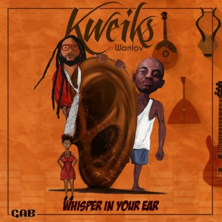 Kweiks – Whisper In Your Ear (Feat. Wanlov The Kubolor)