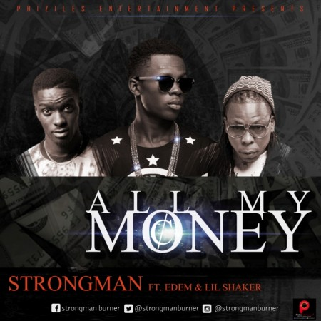 Strongman To Drop ''All My Money'' Featuring Edem & Shaker On September 18